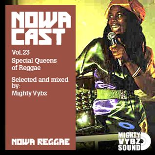 "Nowa Cloudcast Vol 23 - ""Special Queens of Reggae"" Selected and mixed by Mighty Vibes"