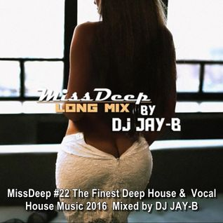 MissDeep #22 ★ The Finest Deep House & Vocal House Music 2016 ★ Mixed by DJ JAY-B