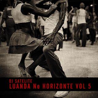 LUANDA NO HORIZONTE VOL 5 BY DJ SATELITE