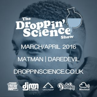 Droppin' Science Show March-April 2016 ft. Matman & Daredevil