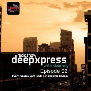 Klubslang - Deep Xpress Radioshow #02 [deepinradio]