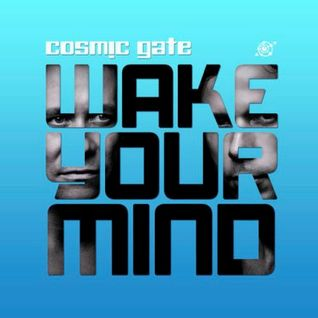 Cosmic Gate – Wake Your Mind Episode 072 – 21-AUG-2015