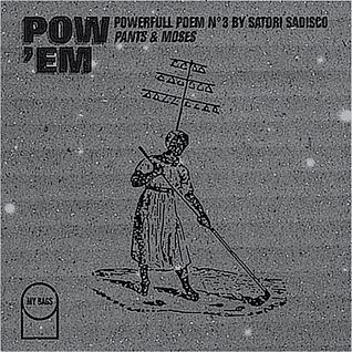 "POW'EM N°3 - Powerfull Poem by Satori Sadisco ""Pants & Moses"""