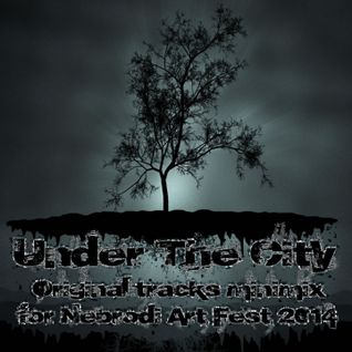Under The City - Original Tracks Mini Mix For #NEBRODIWANTSYOU 2014