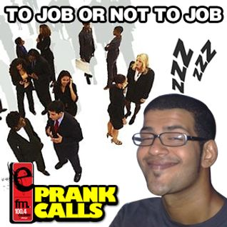 To Job or Not To Job - E FM Prank Call