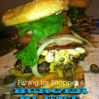 Fishing for Snapper 6 : Burger Blunt
