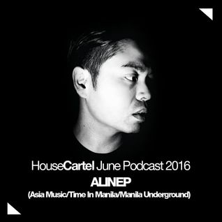 House Cartel June 2016 Podcast: Alinep (Asia Music/Time In Manila/Manila Underground)