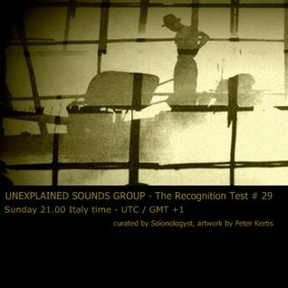 Unexplained Sounds Group - The Recognition Test # 29