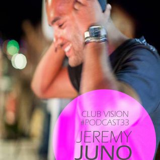 Club Vision#33 - Jeremy Juno (Bush Records / Adapt Recordings)