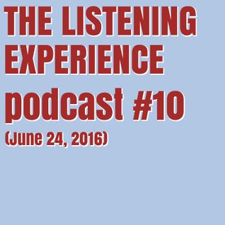 The Listening Experience podcast #10 (June 24, 2016)