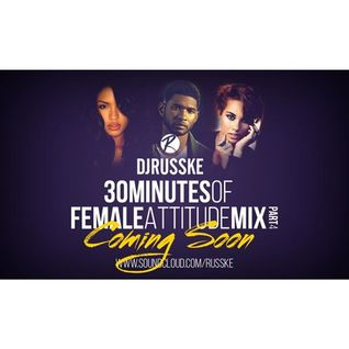 @DJRUSSKE - #30MinutesOfFemaleAttitude PART 4(PROMOTIONAL USE ONLY)