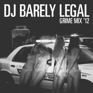 Barely Legal Grime Mix '12