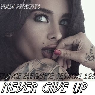 Trance Elegance Session 128 -  Never Give Up