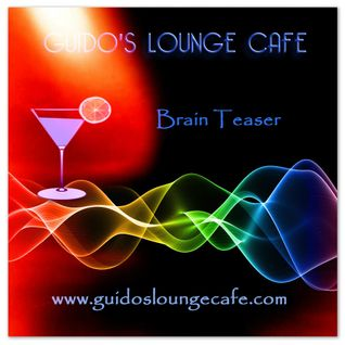 Guido's Lounge Cafe Broadcast 0216 Brain Teaser (20160422)