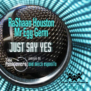 RaShaan Houston & Mr Egg Germ - Just Say Yes (The Funklovers Vocal Mix) (The Brothers Rec.)