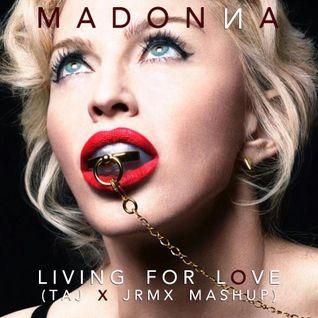 Madonna - Living For Love (Taj x JRMX Mashup) **Download in description**