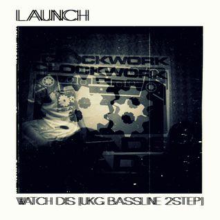 Launch - Watch Dis ( UKG Bassline 2Step MIX 2013)