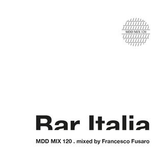 Bar Italia . MDD MIX 120 . mixed by Francesco Fusaro