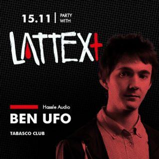 15.11.2013 LATTEX+ pres. BEN UFO