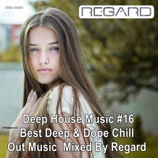 Deep House Music #16 ★ Best Deep & Dope Chill Out Music ★ Mixed By Regard