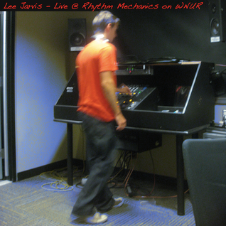Lee Jarvis - Live @ Rhythm Mechanics on WNUR (Oct '10)