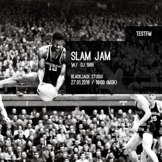 Slam Jam w/ DJ 1985 – 27/01/2016