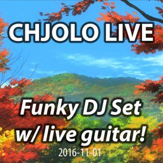 Funky DJ Set w/ live guitar! - CHJOLO LIVE (2016-11-01)