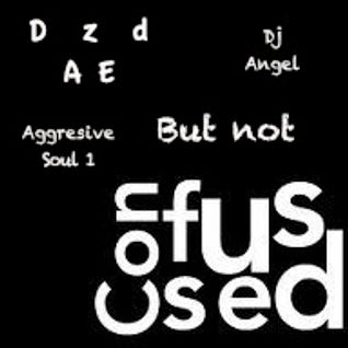 "Aggressive Soul Pt. 1: ""Dazed But Not Confussed"" w/dj @ngel"