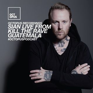 Octopus Podcast 176 Sian @ Kill The Rave (Guatemala)
