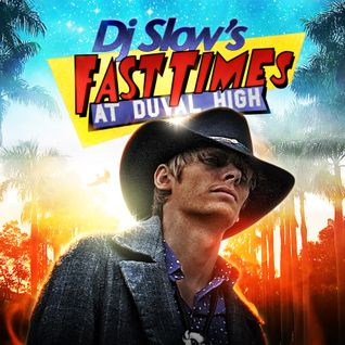Dj Slow - Fast Times At Duval High (April 2010)