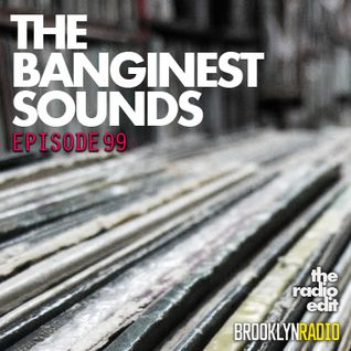 Radio Edit 99 - The Banginest Sounds