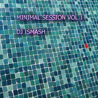 Dj ISMASH ::: Minimal Session Vol.1