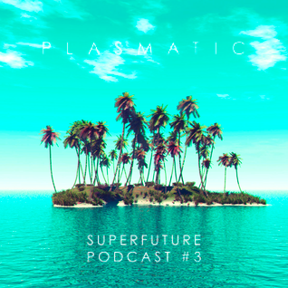 super future podcast #003 | Plasmatic