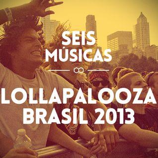 #15 - SEIS MÚSICAS - LOLLAPALOOZA BRASIL 2013