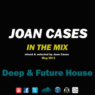 Joan Cases In the Mix: Deep & Future House Mai 2015