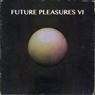 Future Pleasures VI