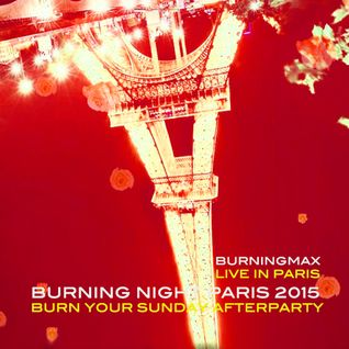 Burningmax Live :: Burning Night Paris 2015 / Burn Your Sunday After