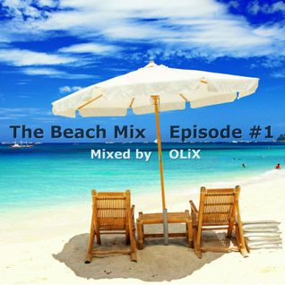 The Beach Mix Episode #1 - Mixed by OLiX