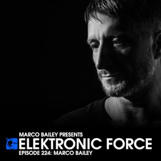 Elektronic Force Podcast 224 with Marco Bailey