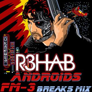 R3hab - Androids (FM-3 Breaks Mix)