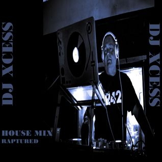 DJ XCESS House Mix 2016 Raptured