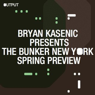 Bryan Kasenic - The Bunker New York Spring Preview Mix