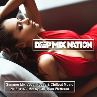 DeepMixNation #163 ♦ Summer Mix Vocal House & Chillout Music 2016 ♦ Mix by Christian Wetterau