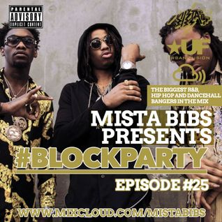 Mista Bibs - #BlockParty Episode 25 (Current R&B & Hip Hop)