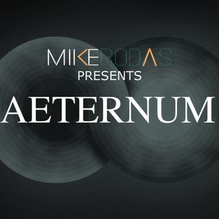 Mike Rodas presents AETERNUM 008