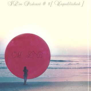 IL'in Podcast # 8 _ Old DNB [ Unpublished ]