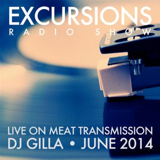 Excursions Radio Show #33 - Live on MeatTransmission June 2014 with DJ Gilla