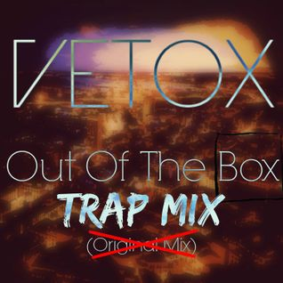 Vetox - Out Of The Box (Trapped Mix) [PREVIEW]