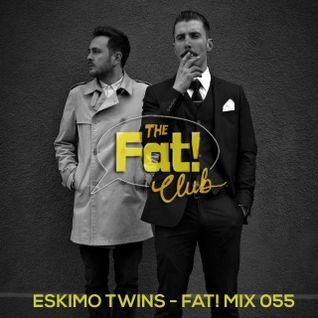 Eskimo Twins - The Fat! Club Mix 055