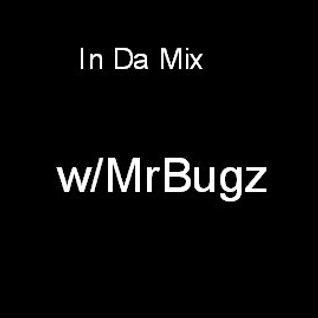 In Da Mixx w/ MrBugz